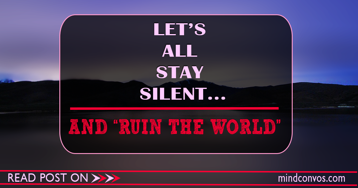 LETS-ALL-STAY-SILENT-AND-RUIN-THE-WORLD--MC